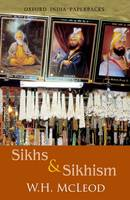 Sikhs and Sikhism: Comprising Guru Nanak and the Sikh Religion, Early Sikh: Comprising Guru Nanak and the Sikh Religion, Early Sikh Tradition, The Evolution of the Sikh Community, Who is a Sikh? (Paperback)