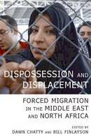 Dispossession and Displacement: Forced Migration in the Middle East and North Africa - British Academy Occasional Papers 14 (Paperback)