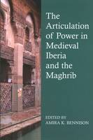 The Articulation of Power in Medieval Iberia and the Maghrib - Proceedings of the British Academy Vol. 195 (Hardback)
