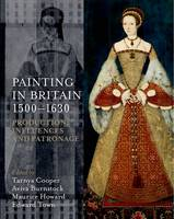Painting in Britain 1500-1630: Production, Influences, and Patronage (Hardback)