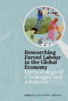 Researching Forced Labour in the Global Economy: Methodological Challenges and Advances - Proceedings of the British Academy 220 (Hardback)
