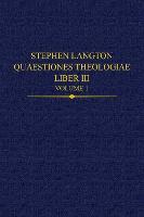 Stephen Langton, Quaestiones Theologiae: Liber III, Volume 1 - Auctores Britannici Medii Aevi 36 (Hardback)