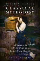 Classical Mythology: A Guide to the Mythical World of the Greeks and Romans (Paperback)