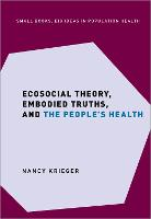 Ecosocial Theory, Embodied Truths, and the People's Health - SMALL BOOKS BIG IDEAS POPULATION HEALTH (Hardback)