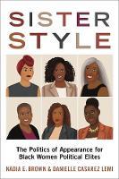 Sister Style: The Politics of Appearance for Black Women Political Elites (Hardback)