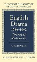 English Drama 1586-1642: The Age of Shakespeare - Oxford History of English Literature VI (Hardback)