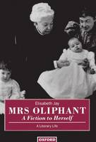 Mrs Oliphant: A Fiction to Herself