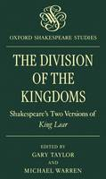 The Division of the Kingdoms: Shakespeare's Two Versions of `King Lear' - Oxford Shakespeare Studies (Paperback)
