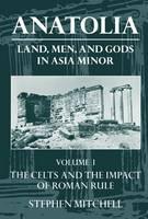 Anatolia: Volume I: The Celts and the Impact of Roman Rule - Anatolia (Paperback)
