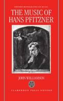 The Music of Hans Pfitzner - Oxford Monographs on Music (Hardback)