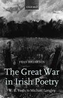 The Great War in Irish Poetry: W. B. Yeats to Michael Longley (Hardback)