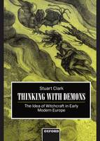 Thinking with Demons: The Idea of Witchcraft in Early Modern Europe (Hardback)