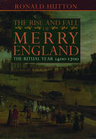 The Rise and Fall of Merry England: The Ritual Year 1400-1700 (Hardback)