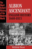 Albion Ascendant: English History 1660-1815 - Short Oxford History of the Modern World (Paperback)