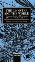 The Cloister and the World: Essays in Medieval History in Honour of Barbara Harvey (Hardback)