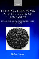 The King, the Crown, and the Duchy of Lancaster: Public Authority and Private Power, 1399-1461 (Hardback)