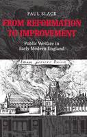 From Reformation to Improvement: Public Welfare in Early Modern England (Hardback)