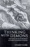 Thinking with Demons: The Idea of Witchcraft in Early Modern Europe (Paperback)