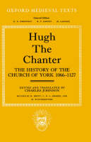 Hugh the Chanter: The History of the Church of York 1066-1127 - Oxford Medieval Texts (Hardback)