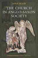 The Church in Anglo-Saxon Society (Hardback)