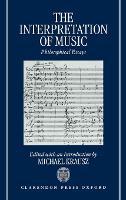The Interpretation of Music: Philosophical Essays (Hardback)
