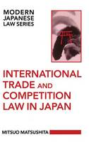 International Trade and Competition Law in Japan - Modern Japanese Law Series (Hardback)