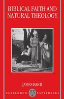 Biblical Faith and Natural Theology: The Gifford Lectures for 1991: Delivered in the University of Edinburgh - Clarendon Paperbacks (Paperback)