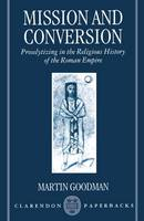 Mission and Conversion: Proselytizing in the Religious History of the Roman Empire - Clarendon Paperbacks (Paperback)