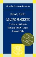 Macro Markets: Creating Institutions for Managing Society's Largest Economic Risks - Clarendon Lectures in Economics (Paperback)