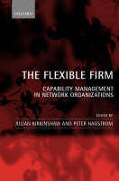 The Flexible Firm: Capability Management in Network Organizations (Hardback)