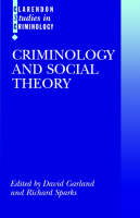 Criminology and Social Theory - Clarendon Studies in Criminology (Paperback)