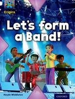 Project X Origins: White Book Band, Oxford Level 10: Working as a Team: Let's Form a Band! - Project X Origins (Paperback)