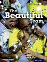 Project X Origins: White Book Band, Oxford Level 10: Working as a Team: The Beautiful Team - Project X Origins (Paperback)