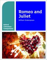 Oxford Literature Companions: Romeo and Juliet - Oxford Literature Companions (Paperback)