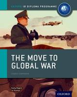 Oxford IB Diploma Programme: The Move to Global War Course Companion - Oxford IB Diploma Programme (Paperback)