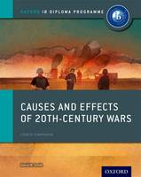 Oxford IB Diploma Programme: Causes and Effects of 20th Century Wars Course Companion - Oxford IB Diploma Programme (Paperback)