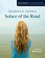 Oxford Playscripts: Solace of the Road - Oxford playscripts (Paperback)