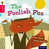 Oxford Reading Tree Traditional Tales: Level 4: The Foolish Fox - Oxford Reading Tree Traditional Tales (Paperback)