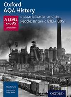 Oxford A Level History for AQA: Industrialisation and the People: Britain c1783-1885 - Oxford A Level History for AQA (Paperback)