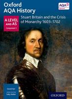 Oxford AQA History for A Level: Stuart Britain and the Crisis of Monarchy 1603-1702 - Oxford AQA History for A Level (Paperback)