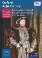 Oxford AQA History for A Level: Religious Conflict and the Church in England c1529-c1570 - Oxford AQA History for A Level (Paperback)