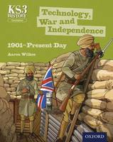 Key Stage 3 History by Aaron Wilkes: Technology, War and Independence 1901-Present Day Student Book - Key Stage 3 History by Aaron Wilkes (Paperback)