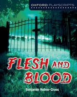 Oxford Playscripts: Flesh and Blood - Oxford playscripts (Paperback)