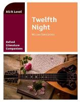 Oxford Literature Companions: Twelfth Night - Oxford Literature Companions (Paperback)