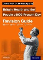 Oxford AQA GCSE History: Britain: Health and the People c1000-Present Day Revision Guide (9-1) - Oxford AQA GCSE History (Paperback)