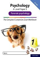 The Complete Companions Fourth Edition: 16-18: The Complete Companions: A Level Psychology: Paper 3 Exam Workbook for AQA: Forensic psychology