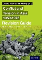 Oxford AQA GCSE History (9-1): Conflict and Tension in Asia 1950-1975 Revision Guide - Oxford AQA GCSE History (9-1) (Paperback)