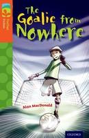 Oxford Reading Tree TreeTops Fiction: Level 13 More Pack A: The Goalie from Nowhere - Oxford Reading Tree TreeTops Fiction (Paperback)