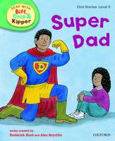 Oxford Reading Tree Read With Biff, Chip, and Kipper: First Stories: Level 3: Super Dad - Oxford Reading Tree Read With Biff, Chip, and Kipper: First Stories (Hardback)