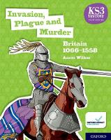 KS3 History 4th Edition: Invasion, Plague and Murder: Britain 1066-1558 Student Book - KS3 History 4th Edition (Paperback)
